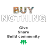 Buy Nothing. Give Freely. Share Creatively